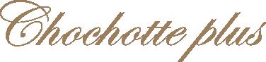 Chochotte Plus